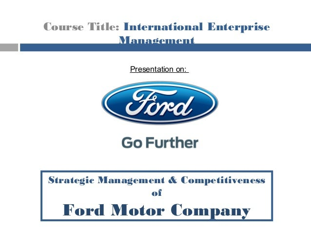 strategic management competitiveness of ford motor company ForFord Motor Company Leadership