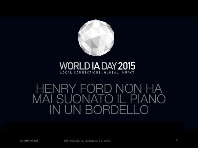01WORLD IA DAY 2015 Henry Ford non ha mai suonato il piano in un bordello HENRY FORD NON HA MAI SUONATO IL PIANO IN UN BOR...