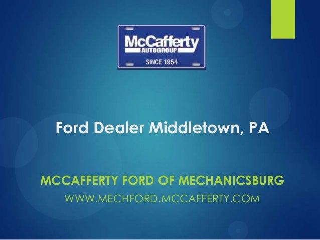 Ford Dealer Middletown, PA MCCAFFERTY FORD OF MECHANICSBURG WWW.MECHFORD.MCCAFFERTY.COM