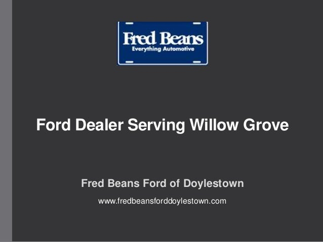 Ford Dealer Serving Willow Grove Fred Beans Ford of Doylestown www.fredbeansforddoylestown.com
