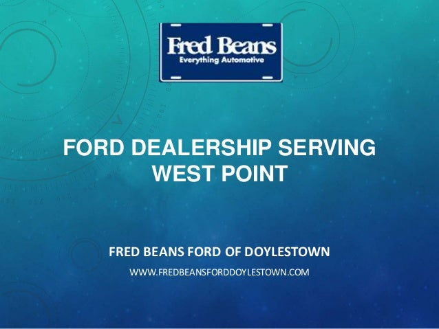 FORD DEALERSHIP SERVING WEST POINT FRED BEANS FORD OF DOYLESTOWN WWW.FREDBEANSFORDDOYLESTOWN.COM