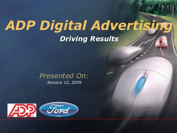 ADP Digital Advertising Driving Results Presented On: January 12, 2009