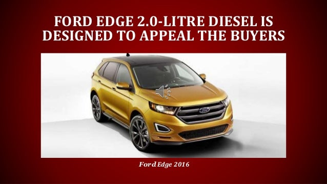 Ford Edge   Litresel Is Designed To Appeal The Buyers Ford Edge
