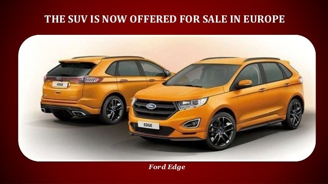 The Suv Is Now Offered For Sale In Europe Ford Edge