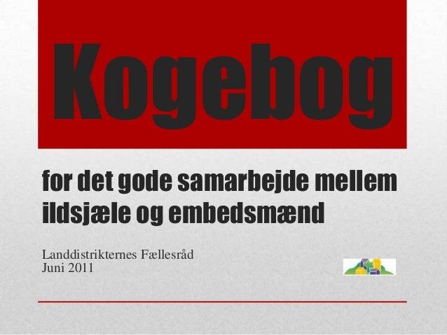 for det gode samarbejde mellem ildsjæle og embedsmænd Landdistrikternes Fællesråd Juni 2011 Kogebog