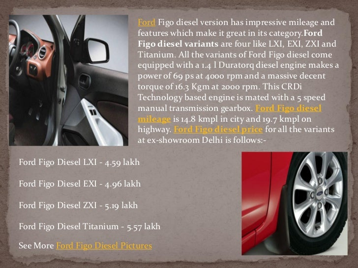 Ford Figo diesel version has impressive mileage and                               features which make it great in its cate...
