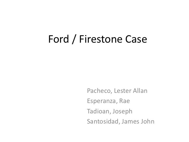 the ford firestone case Ford/firestone case and business ethics (the business system ethics in the collaborated also to the technical production line of ford and firestone.