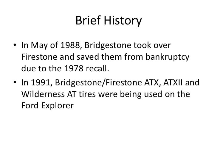 an analysis of the firestone bridgestone and ford explorer tire recall The chief executive of bridgestone/firestone inc apologized to highly critical   motorists for many of the problems that led to the recall of 65 million tires   caused by the tires, not ford's highly profitable explorer sport-utility vehicle   virtually pried the data from firestone's hands and analyzed it ourselves.