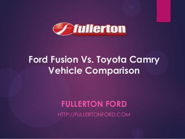 Ford Fusion Vs. Toyota Camry Vehicle Comparison FULLERTON FORD HTTP://FULLERTONFORD.COM