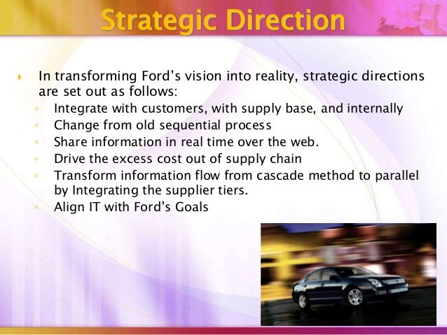 case study ford motor company supply chain strategy In the course of our research for ibm's global chief supply chain officer study,  the case for a smarter automotive supply chain 5  strategy supply chain.