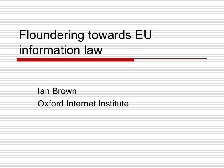 Floundering towards EU information law Ian Brown Oxford Internet Institute
