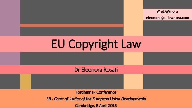 Fordham IP Conference 3B - Court of Justice of the European Union Developments Cambridge, 8 April 2015 Dr Eleonora Rosati ...
