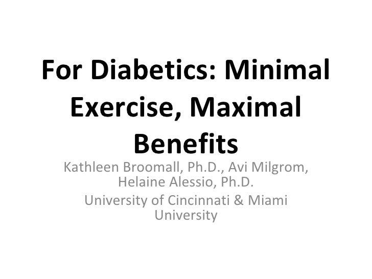 For Diabetics: Minimal Exercise, Maximal Benefits Kathleen Broomall, Ph.D., Avi Milgrom, Helaine Alessio, Ph.D. University...