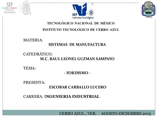 TECNOLÓGICO NACIONAL DE MÉXICO INSTITUTO TECNOLÓGICO DE CERRO AZUL MATERIA: SISTEMAS DE MANUFACTURA CATEDRÁTICO: M.C. RAUL...