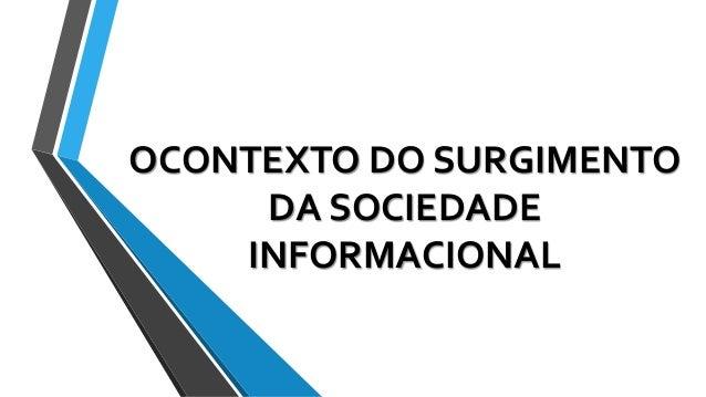 OCONTEXTO DO SURGIMENTO DA SOCIEDADE INFORMACIONAL
