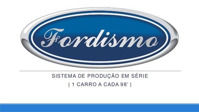 SISTEMA DE PRODUÇÃO EM SÉRIE | 1 CARRO A CADA 98' |