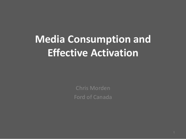 Media Consumption and Effective Activation Chris Morden Ford of Canada 1