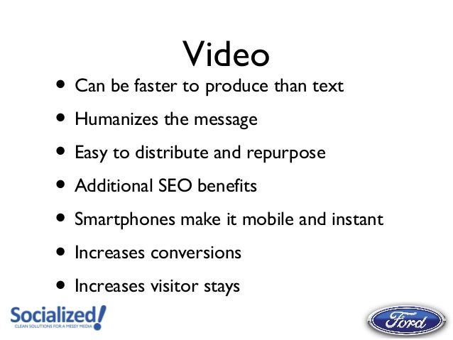 Video• Can be faster to produce than text• Humanizes the message• Easy to distribute and repurpose• Additional SEO benefit...