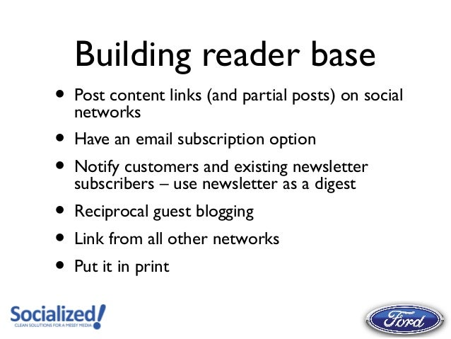 Building reader base•   Post content links (and partial posts) on social    networks•   Have an email subscription option•...
