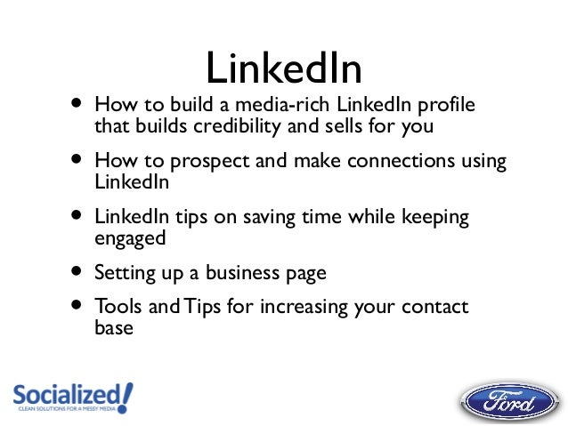 LinkedIn•   How to build a media-rich LinkedIn profile    that builds credibility and sells for you•   How to prospect and...