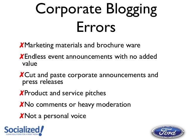 Corporate Blogging          Errors✘Marketing materials and brochure ware✘Endless event announcements with no added value✘C...