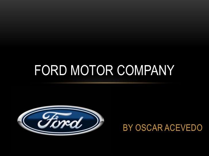 BY OSCAR ACEVEDO <br />FORD MOTOR COMPANY<br />