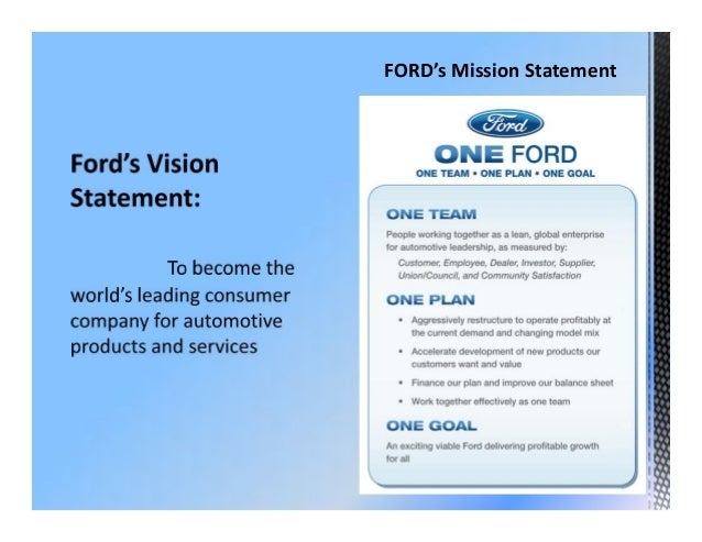 the vision mission values and goals of ford motors Ford motor company's what are some highlights of the mission statement ford motor company's financial goals include growing the number of vehicles.
