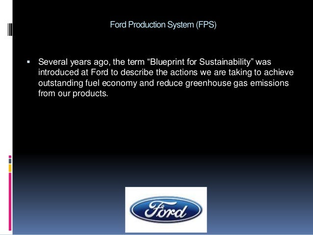 key elements of ford production system Welcome to ford motor company's 2017/18 sustainability report it covers our social and environmental performance for 2017, as well as significant events and achievements during the year  prioritizing key issues  materiality definitions and methodology stakeholder engagement stakeholder review of report customers and products reducing.