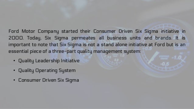 ford motor co s consumer driven six sigma • six sigma tools and techniques  ford motor company freddie mac  miliken & co mkp capital management lcc moody's morgan stanley.