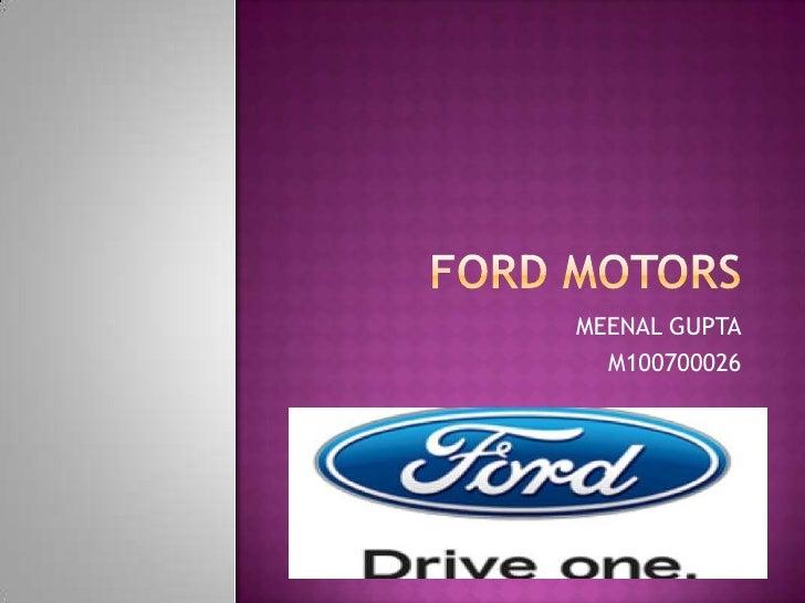 FORD MOTORS<br />MEENAL GUPTA<br />M100700026<br />