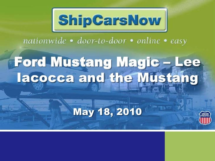 Ford Mustang Magic – Lee Iacocca and the Mustang <br />May 18, 2010<br />