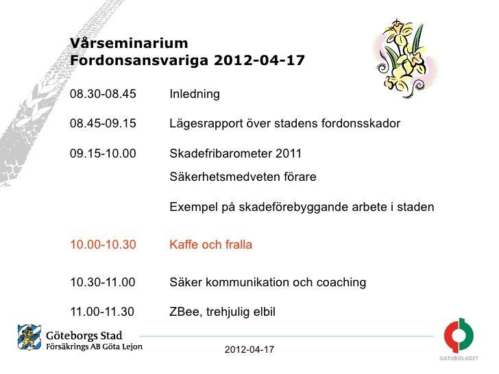 VårseminariumFordonsansvariga 2012-04-1708.30-08.45   Inledning08.45-09.15   Lägesrapport över stadens fordonsskador09.15-...