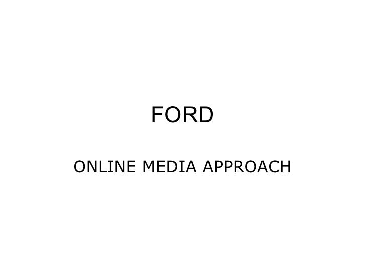FORD ONLINE MEDIA APPROACH