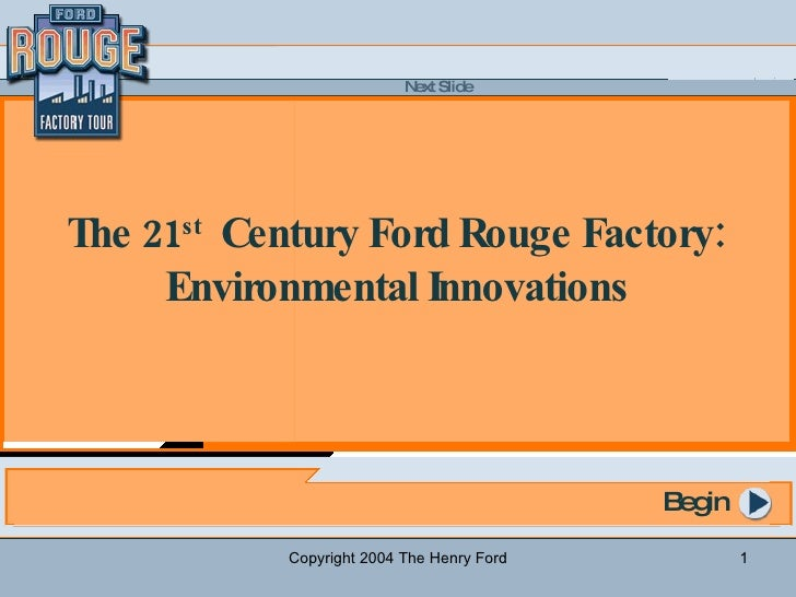 Copyright 2004 The Henry Ford Begin The 21 st   Century Ford Rouge Factory:  Environmental Innovations
