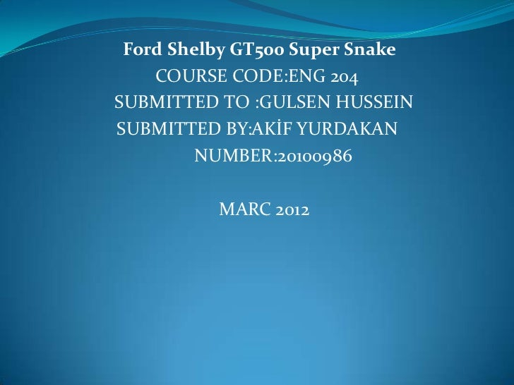 Ford Shelby GT500 Super Snake    COURSE CODE:ENG 204SUBMITTED TO :GULSEN HUSSEINSUBMITTED BY:AKİF YURDAKAN         NUMBER:...