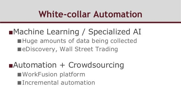 White-collar Automation ■Machine Learning / Specialized AI ■Huge amounts of data being collected ■eDiscovery, Wall Stre...