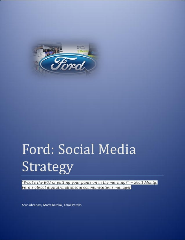 "Ford: Social MediaStrategy""What's the ROI of putting your pants on in the morning?"" – Scott Monty,Fords global digital/mul..."