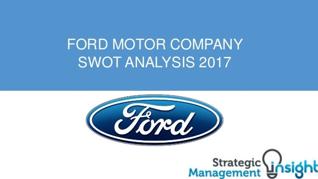 Ford swot analysis 2017 for Ford motor company leadership
