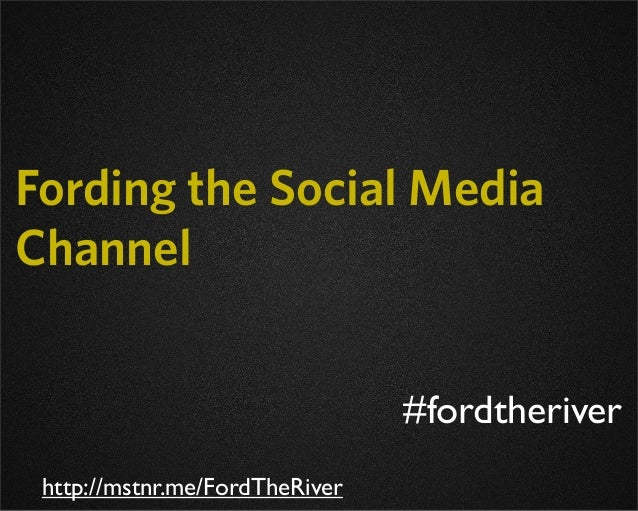 Fording the Social MediaChannel                                #fordtheriver http://mstnr.me/FordTheRiver