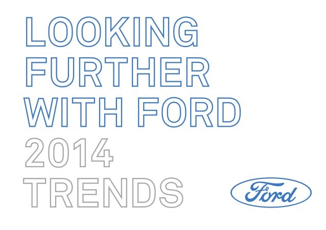 LOOKING FURTHER WITH FORD 2014 TRENDS  While the world may seem stagnated by gridlocked governments and economic uncertain...