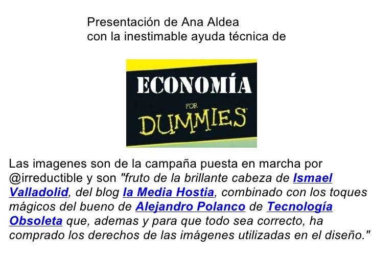 Presentación de Ana Aldea con la inestimable ayuda técnica de  Las imagenes son de la campaña puesta en marcha por @irredu...