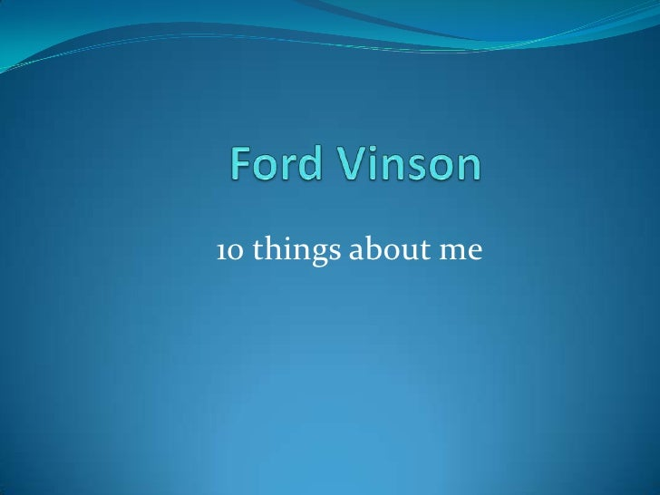 Ford Vinson   <br />10 things about me<br />