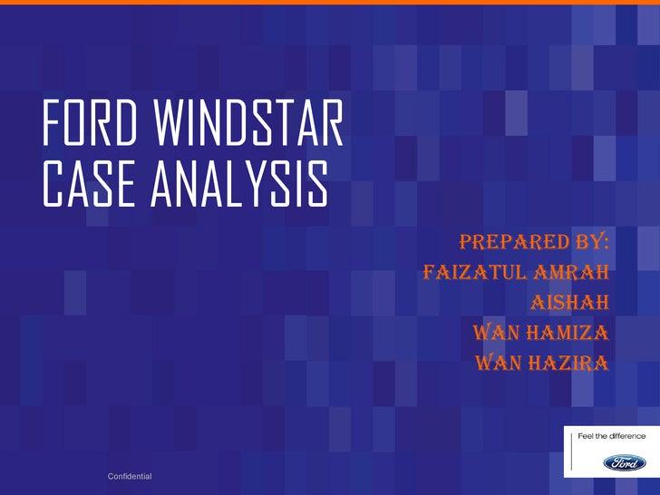 FORD WINDSTAR CASE ANALYSIS PREPARED BY: FAIZATUL AMRAH AISHAH WAN HAMIZA WAN HAZIRA