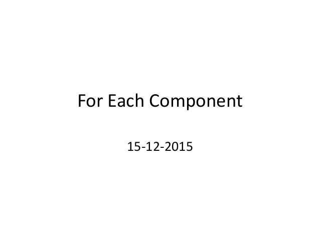 For Each Component 15-12-2015
