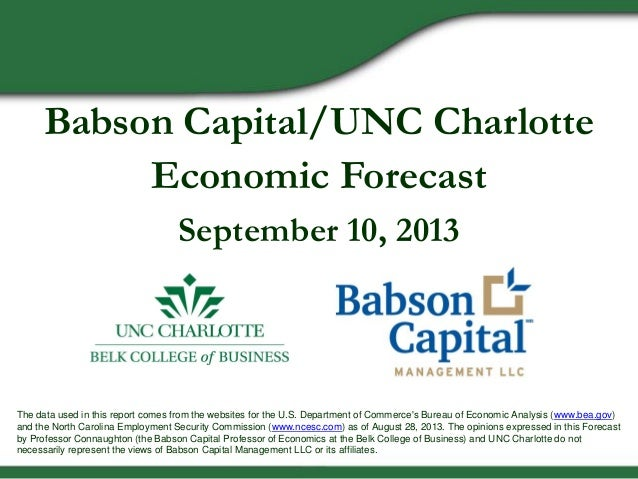 Babson Capital/UNC Charlotte Economic Forecast September 10, 2013 The data used in this report comes from the websites for...