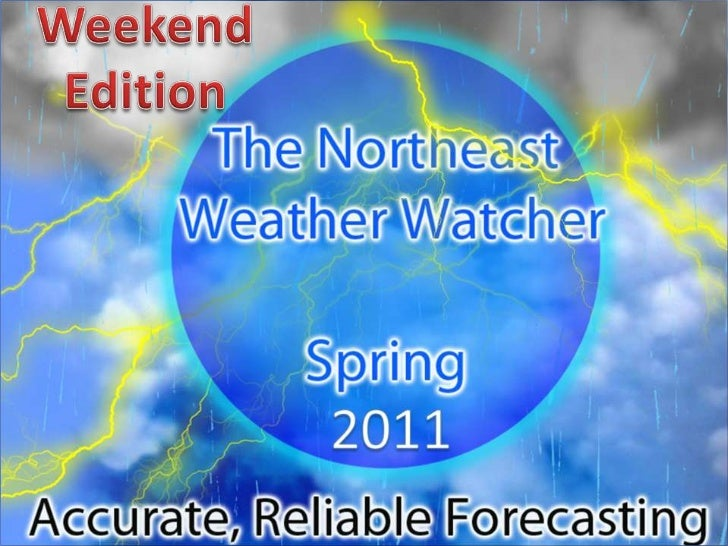 Weekend<br />Edition <br />The Northeast Weather <br />Watcher<br />Weather Update<br />