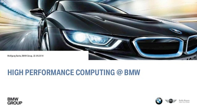 HIGH PERFORMANCE COMPUTING @ BMW  Wolfgang Burke, BMW Group, 22.09.2014