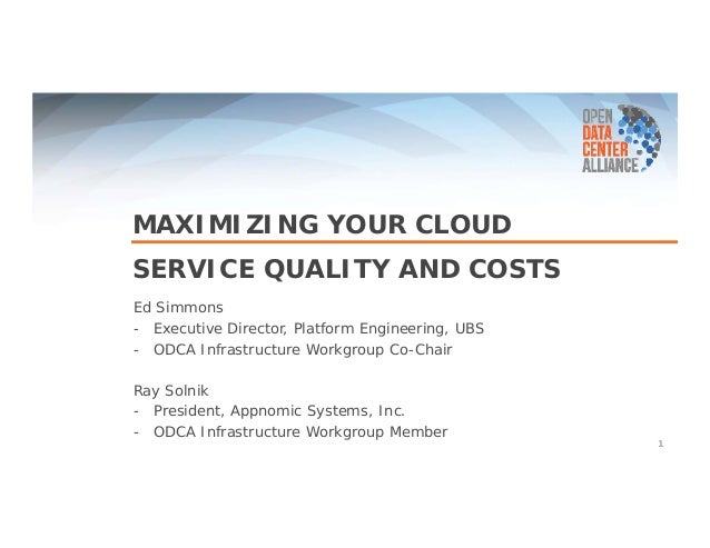 MAXIMIZING YOUR CLOUD  SERVICE QUALITY AND COSTS  1  Ed Simmons  - Executive Director, Platform Engineering, UBS  - ODCA I...