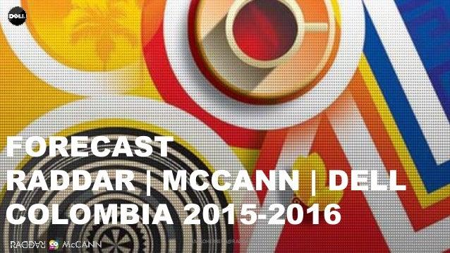 1 FORECAST RADDAR | MCCANN | DELL COLOMBIA 2015-2016 CAMILOHERRERA@RADDAR.NET