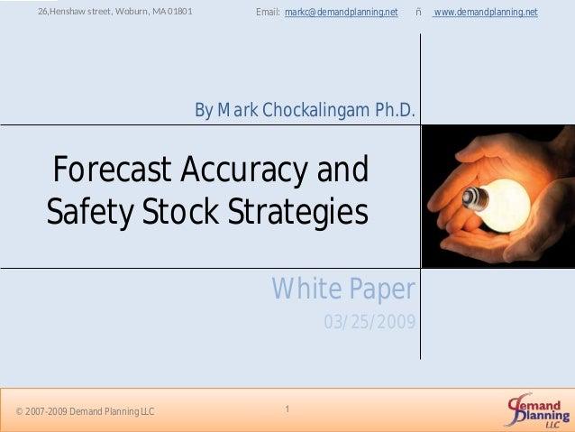Forecast Accuracy and Safety Stock StrategiesÓ White Paper 03/25/2009 Email: markc@demandplanning.net – www.demandplanning...